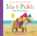 Isla and Pickle: The Pony Party - Book
