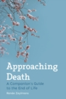 Approaching Death : A Companion's Guide to the End of Life - Book