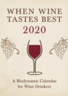 When Wine Tastes Best: A Biodynamic Calendar for Wine Drinkers : 2020 - Book