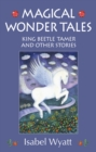Magical Wonder Tales : King Beetle Tamer and Other Stories - eBook