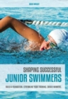 Shaping Successful Junior Swimmers : Build a Foundation. Streamline Your Training. Create Winners. - Book