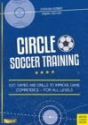 Circle Soccer Training : 100 Games and Drills to Improve Game Competence - For All Levels - Book