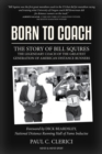 Born to Coach : The Story of Bill Squires, the Legendary Coach of the Greatest Generation of American Distance Runners - Book
