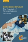 Crime Scene to Court : The Essentials of Forensic Science - Book