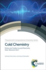 Cold Chemistry : Molecular Scattering and Reactivity Near Absolute Zero - Book