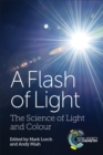 A Flash of Light : The Science of Light and Colour - eBook
