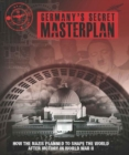 Germany'S Secret Masterplan : How the Nazis Planned to Shape the World After Victory in WWII - Book