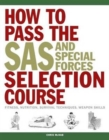 How to Pass the SAS and Special Forces Selection Course : Fitness, Nutrition, Survival Techniques, Weapon Skills - Book