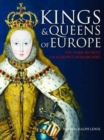 Kings and Queens of Europe : The Dark Secrets of Europe's Monarchies - Book