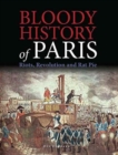 Bloody History of Paris : Riots, Revolution and Rat Pie - Book