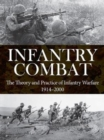Infantry Combat : The Theory and Practice of Infantry Warfare 1914-2000 - Book