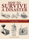 How to Survive a Disaster : Earthquakes, Floods, Fires, Airplane Crashes, Terrorism and Much More - Book