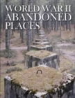 World War II Abandoned Places - Book