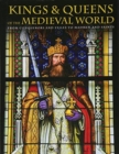 Kings and Queens of the Medieval World : From Conquerors and Exiles to Madmen and Saints - Book