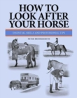 How To Look After Your Horse : Essential Skills and Professional Tips - Book