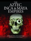 The Aztec, Inca and Maya Empires : The Illustrated History of the Ancient Peoples of Mesoamerica & South America - Book