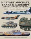 Military Aircraft, Tanks and Warships Visual Encyclopedia : More than 1000 colour illustrations - Book