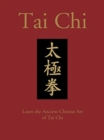 Tai Chi : Learn the Ancient Chinese Art of Tai Chi - Book