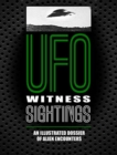 UFO Witness Sightings : An Illustrated Dossier of Alien Encounters - Book