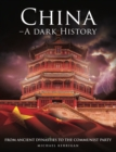 China - A Dark History : From Ancient Dynasties to the Communist Party - Book