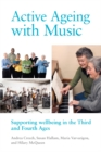 Active Ageing with Music : Supporting wellbeing in the Third and Fourth Ages - eBook