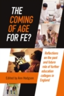 The Coming of Age for FE? : Reflections on the past and future role of further education colleges in England - eBook