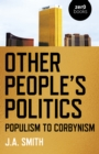 Other People's Politics : Populism to Corbynism - eBook