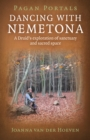 Pagan Portals - Dancing with Nemetona : A Druid's Exploration of Sanctuary and Sacred Space - Book