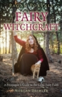 Pagan Portals - Fairy Witchcraft : A Neopagan's Guide to the Celtic Fairy Faith - Book