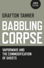 Babbling Corpse : Vaporwave and the Commodification of Ghosts - eBook