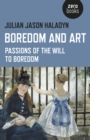 Boredom and Art : Passions Of The Will To Boredom - eBook