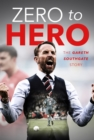 Zero to Hero : The Gareth Southgate Story - eBook