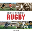 Greatest Moments of Rugby - eBook