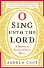 O Sing unto the Lord : A History of English Church Music - eBook