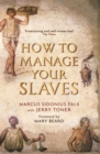 How to Manage Your Slaves by Marcus Sidonius Falx - eBook