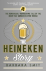 The Heineken Story : The remarkably refreshing tale of the beer that conquered the world - eBook