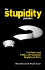 The Stupidity Paradox : The Power and Pitfalls of Functional Stupidity at Work - eBook