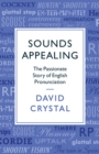 Sounds Appealing : The Passionate Story of English Pronunciation - eBook