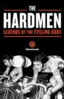 The Hardmen : Legends of the Cycling Gods - eBook