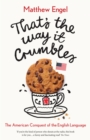 That's The Way It Crumbles : The American Conquest of the English Language - eBook