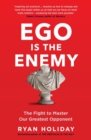 Ego is the Enemy : The Fight to Master Our Greatest Opponent - eBook