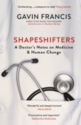 Shapeshifters : A Doctor's Notes on Medicine & Human Change - eBook