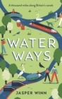 Water Ways : A thousand miles along Britain's canals - eBook