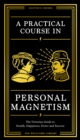 A Practical Course in Personal Magnetism : The Victorian Guide to Health, Happiness, Power and Success: Doctor's Orders from Wellcome Library - eBook