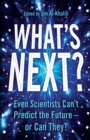 What's Next? : Even Scientists Can't Predict the Future - or Can They? - eBook