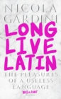 Long Live Latin : The Pleasures of a Useless Language - eBook