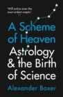 A Scheme of Heaven : Astrology and the Birth of Science - eBook