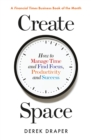 Create Space : How to Manage Time, and Find Focus, Productivity and Success - eBook