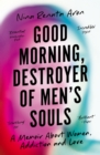 Good Morning, Destroyer of Men's Souls : A memoir about women, addiction and love - eBook