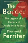The Border : The Legacy of a Century of Anglo-Irish Politics - eBook